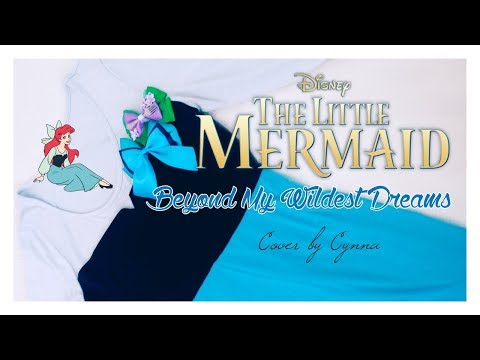 Beyond My Wildest Dreams - The Little Mermaid Broadway OST ~ Cover by Cynna