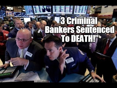 3 Criminal Bankers Sentenced To DEATH!