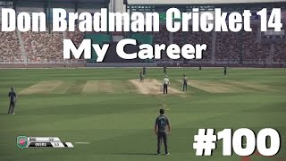 Don Bradman Cricket 14 - My Career #100!