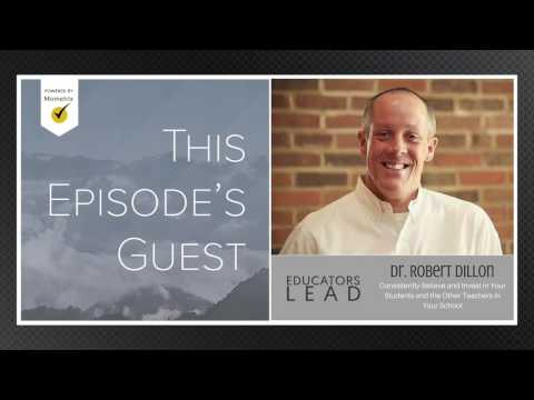 8: Dr. Robert Dillon | Consistently Believe and Invest in Your Students and the Other Teachers