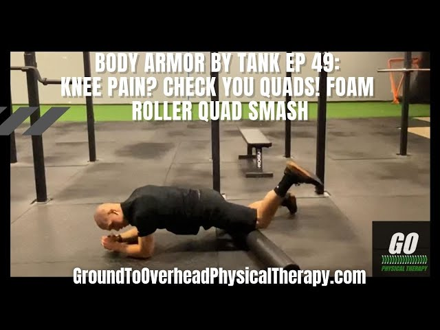 Body Armor By Tank Ep 49; Knee pain? Check you Quads! Foam Roller Quad Smash