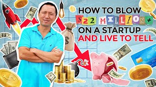 What the Phuc - Epiṡode 2, How to blow $22 Million+ on a Startup and live to tell the story!