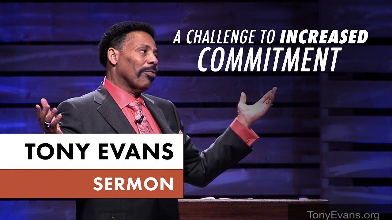 A Challenge to Increased Commitment - Tony Evans Sermon