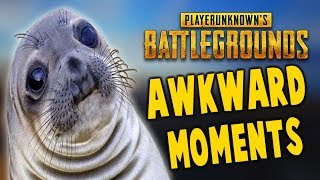 PUBG - MOST AWKWARD MOMENTS EVER