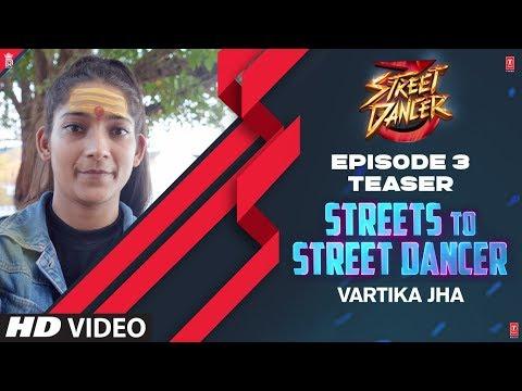 Streets To Street Dancer: Vartika Jha   Episode 3   Varun Dhawan, Shraddha Kapoor, Remo D'souza
