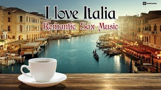 "I Love Italia ""Romantic Sax Music"" I Love You, Italian Love Songs, Música Relajante Instrumental Mix"