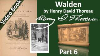 Part 6 - Walden Audiobook by Henry David Thoreau (Chs 16-18)(Part 6. Classic Literature VideoBook with synchronized text, interactive transcript, and closed captions in multiple languages. Audio courtesy of Librivox. Read by ..., 2011-09-26T02:51:44.000Z)