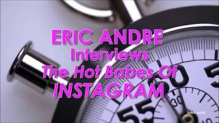 Eric Andrew Interviews Hot Babes of Instagram
