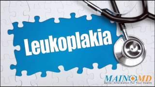 Leukoplakia ¦ Treatment and Symptoms