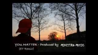 YOU MATTER - remix by Mikestro Music