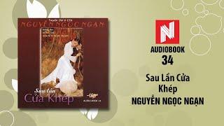 Nguyễn Ngọc Ngạn | Sau Lần Cửa Khép - Phần 2 (Audiobook 34)