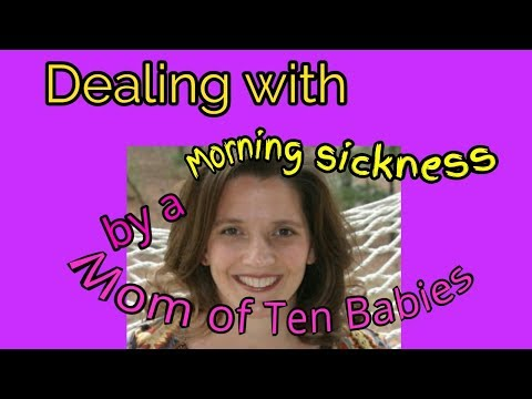 Large Family Mom of 10 children...how to deal with morning sickness