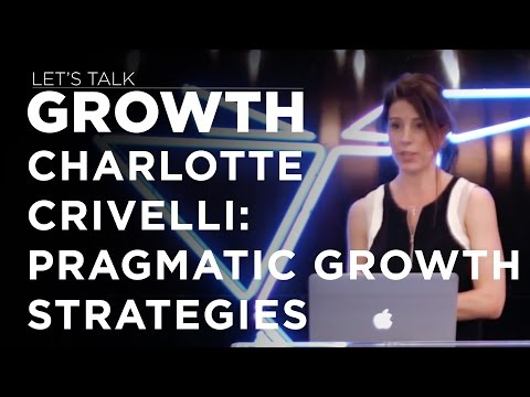 Let's Talk Growth - Charlotte Crivelli on Pragmatic Growth Strategies