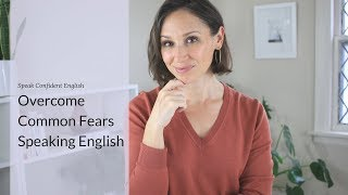 How to Overcome 3 Common Fears When Speaking English