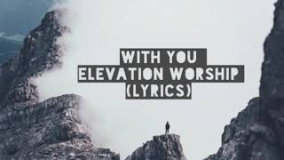 With You • Elevation Worship (Lyric Video)