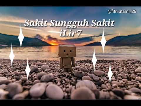 Sakit Sungguh Sakit (Lirik) _ ILir7