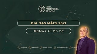 Dia das Mães 2021 | Mateus 15.21-28 | Igreja Presbiteriana do Catolé | Pb. Itiel