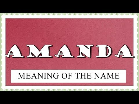 NAME AMANDA -FUN FACTS AND MEANING OF THE NAME