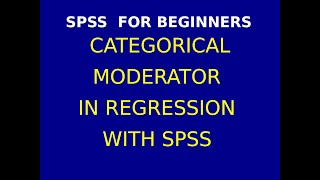 47  Categorical Moderator in Regression with SPSS Part 1