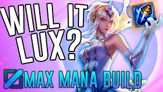 WILL IT LUX?! - Max Mana Build! - League of Legends