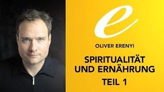OLIVER ERENYI - Teil 1 - Spiritualität und Ernährung