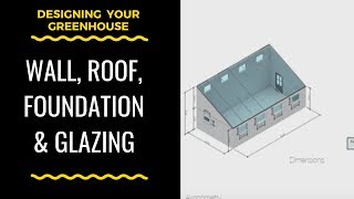 Designing the wall, roof, foundation and glazing for your greenhouse