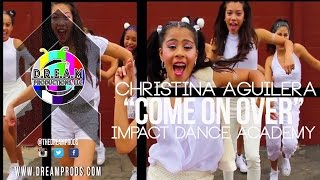 "Christina Aguilera I ""Come On Over"" I Impact Dance Academy"