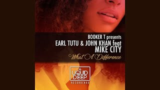 Earl Tutu, John Khan, Mike City - What A Difference (Booker T Kings Of Soul Vocal Mix)