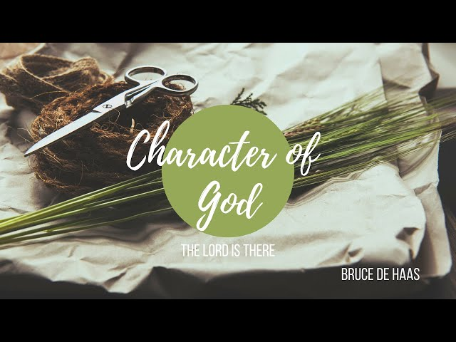 The Character of God - The Lord is There