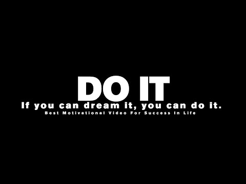 Success Motivational Speech – Do It : If you can dream it, you can do it.