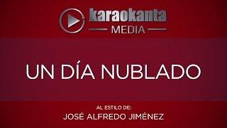 Karaokanta - José Alfredo Jiménez - Un día nublado