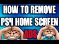 How to REMOVE Ads from PS4 Home Screen Dashboard - Sony & PlayStation Advertising