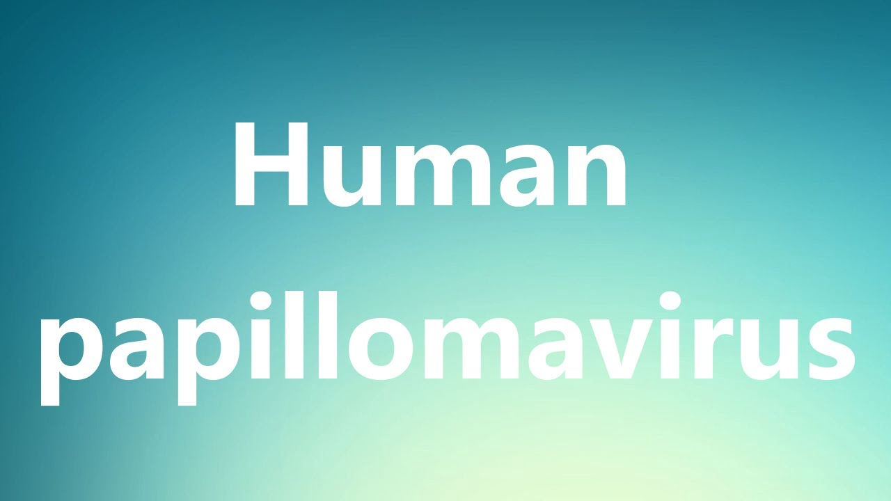 how do you say human papillomavirus)