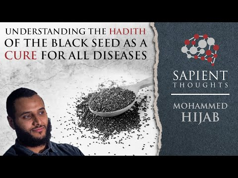 Sapient Thoughts #11: Understanding the hadith of the blackseed as a cure for all diseases | M Hijab