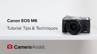 Canon EOS M6 Tutorial  - Tips and Techniques