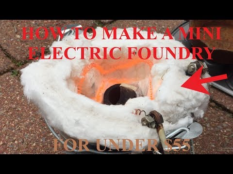 How To Build A Mini Electric Metal Foundry For Under $55- Part 1