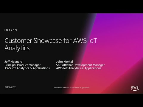 AWS re:Invent 2018: Customer Showcase for AWS IoT Analytics (IOT219)