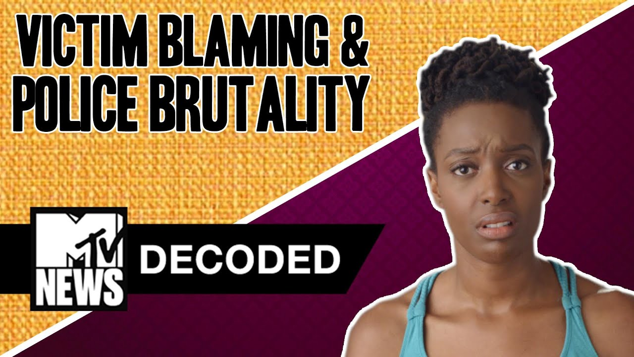 STOP Blaming Victims for Police Brutality | Decoded | MTV News