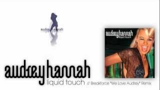 "Audrey Hannah - Liquid Touch // Breakforce ""We Love Audrey"" Remix / HD"