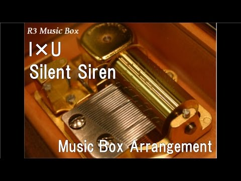 I×U/Silent Siren [Music Box]