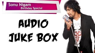 Sonu Nigam Birthday Special | Audio Jukebox