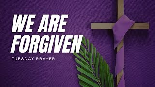 Tuesday Prayer || We Are Forgiven || Holy Week