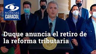 Presidente Duque anuncia el retiro de la reforma tributaria