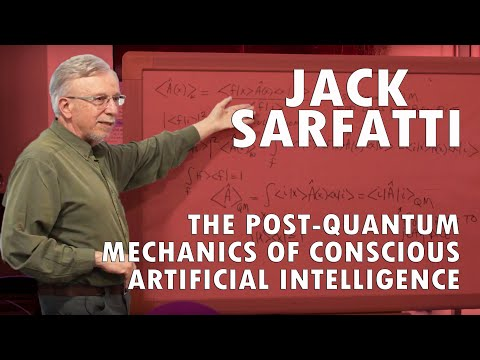 Jack Sarfatti: The Post-Quantum Mechanics of Conscious Artif