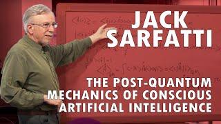 Jack Sarfatti: The Post-Quantum Mechanics of Conscious Artificial Intelligence