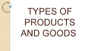 types of products and goods(Marketing)