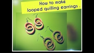 HOW TO MAKE LOOPED QUILLED EARRINGS .