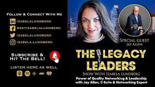 Power of Quality Networking & Leadership with Jay Allen, C-Suite & Networking Expert