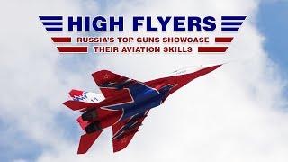 High Flyers: Russia's Top Guns showcase their aviation skills.