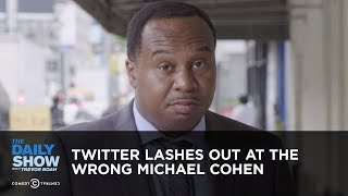 Twitter Lashes Out at the Wrong Michael Cohen | The Daily Show
